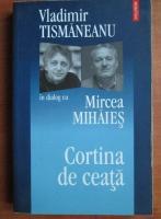 Anticariat: Vladimir Tismaneanu - Cortina de ceata. In dialog cu Mircea Mihaies
