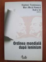 Anticariat: Vladimir Tismaneanu - Ordinea mondiala dupa leninism