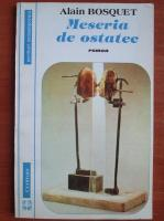 Anticariat: Alain Bosquet - Meseria de ostatec