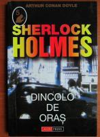 Arthur Conan Doyle - Sherlock Holmes. Dincolo de oras