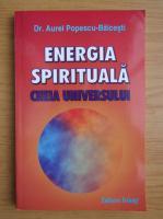 Anticariat: Aurel Popescu Balcesti - Energia spirituala. Cheia universului