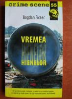 Anticariat: Bogdan Ficeac - Vremea hienelor