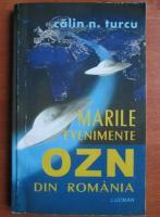 Anticariat: Calin N. Turcu - Marile evenimente OZN din Romania