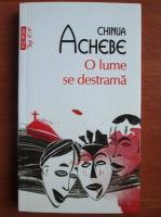 Chinua Achebe - O lume se destrama (Top 10+)