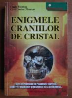 Chris Morton - Enigmele craniilor de cristal
