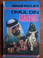 Anticariat: Edgar Wallace - Omul din Maroc
