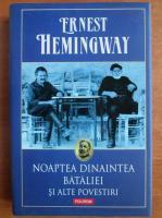 Anticariat: Ernest Hemingway - Noaptea dinaintea bataliei si alte povestiri