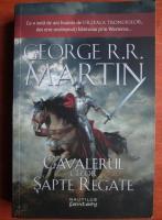 George R. R. Martin - Cavalerul celor sapte regate