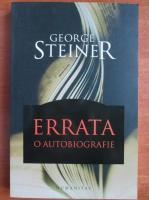 Anticariat: George Steiner - Errata. O autobiografie