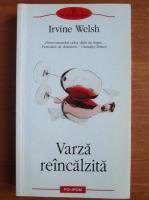 Anticariat: Irvine Welsh - Varza reincalzita. Povestiri despre degenerarea chimica