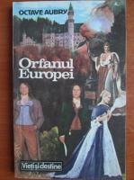 Octave Aubry - Orfanul Europei (roman istoric)