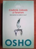 Anticariat: Osho - Credinta, indoiala si fanatism. Este esential sa credem in ceva?