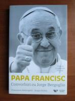 Papa Francisc - Convorbiri cu Jorge Bergoglio