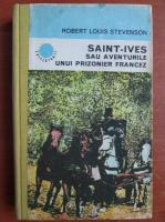 Robert Louis Stevenson - Saint-Ives sau aventurile unui prizonier francez