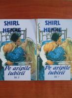 Shirl Henke - Pe aripile iubirii (2 volume)