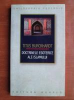 Titus Burckhardt - Doctrinele esoterice ale islamului