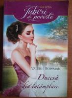 Anticariat: Valerie Bowman - Ducesa din intamplare