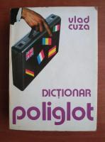 Vlad Cuza - Dictionar poliglot. Engleza, franceza, germana, italiana, spaniola, romana