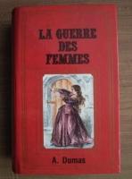 Anticariat: Alexandre Dumas - La Guerre des Femmes