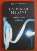 Anticariat: Brian Greene - Universul elegant. Supercozi, dimensiuni ascunse si cautarea teoriei ultime