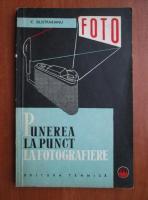 C. Silistrarianu - Punerea la punct la fotografiere