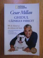 Anticariat: Cesar Millan - Ghidul cainelui fericit. 98 de sfaturi si tehnici de baza