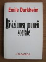 Emile Durkheim - Diviziunea muncii sociale (Editura Albatros, 2001)