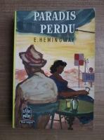 Anticariat: Ernest Hemingway - Paradis perdu