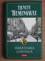 Anticariat: Ernest Hemingway - Sarbatoarea continua