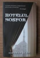 Esmahan Aykol - Hotelul Bosfor
