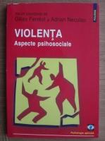 Anticariat: Gilles Ferreol - Violenta. Aspecte psihosociale