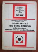 Anticariat: I. M. Popescu - Probleme de optica, fizica atomica si nucleara pentru examenele de bacalaureat si admitere in invatamantul superior