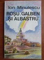 Ion Minulescu - Rosu, galben si albastru