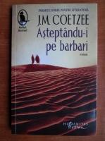 Anticariat: J. M. Coetzee - Asteptandu-i pe barbari