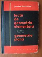 Anticariat: Jacques Hadamard - Lectii de geometrie elementara. Geometrie plana