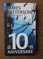 Anticariat: James Patterson si Maxine Paetro - A 10-a aniversare