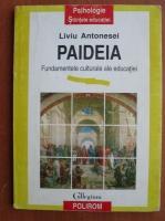 Anticariat: Liviu Antonesei - Paideia. Fundamentele culturale ale educatiei.