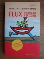 Mihaly Csikszentmihalyi - Flux. Psihologia fericirii