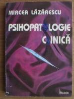 Anticariat: Mircea Lazarescu - Psihopatologie clinica