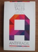 Anticariat: Nassim Nicholas Taleb - Antifragil. Ce avem de castigat de pe urma dezordinii