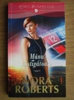 Anticariat: Nora Roberts - Mana castigatoare