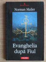 Anticariat: Norman Mailer - Evanghelia dupa Fiul