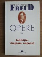 Sigmund Freud - Opere, volumul 5: Inhibitie, simptom, angoasa