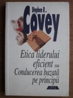 Anticariat: Stephen R. Covey - Etica liderului eficient sau conducerea bazata pe principii