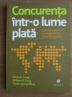 Anticariat: Victor K. Fung - Concurenta intr-o lume plata. Cum sa construim o companie intr-o lume fara granite