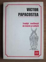 Anticariat: Victor Papacostea - Traditii romanesti de istorie si cultura