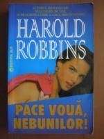 Anticariat: Harold Robbins - Pace voua, nebunilor!