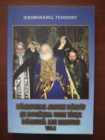 Ieromonohaul Teognost - Parintele Justin Parvu si bogatia unei vieti daruita lui Hristos (volumul 1)