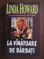 Anticariat: Linda Howard - La vanatoare de barbati