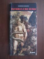 Anticariat: Marian Bacov - Istoria cruzimii